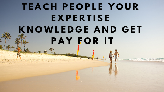 Teach People Your Expertise Knowledge and get pay for it