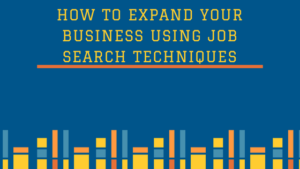 How To Expand Your Business Using Job Search Techniques