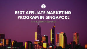 Best Affiliate Marketing Program In Singapore